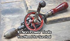 10 Non-Power Tools You Need for Survival