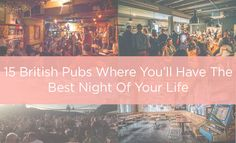 15 British Pubs Where You'll Have The Best Night Of Your Life