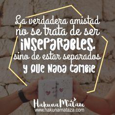 La verdadera amistad no se trata de ser inseparables, sino de estar separados y que nada cambie. #HakunaMataza #Frases
