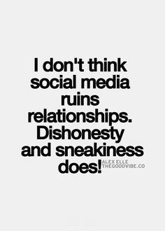 But sociak media makes it easier to be dishonest