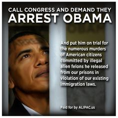 "Obama Is A Criminal Plain An Simple.! ""We The People"" Demand, Obama's Expulsion From Office.. ""We The People"" Demand, Obama's Arrest, A Swift & Speedy Trial.. ""We The People"" Demand, The Acquisition Of All Properties, Assists, and Pensions.. ""We The People"" Demand, Restitution For Crimes Against The Constitution & The Citizens Of These United States.. ~doc~"