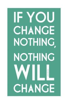 """If you change nothing, nothing will change."" #quotes"