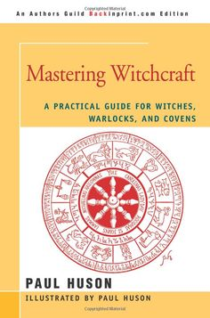 "Witch Library:  #Witch #Library ~ ""Mastering Witchcraft: A Practical Guide for Witches, Warlocks, and Covens,"" by Paul Huson."