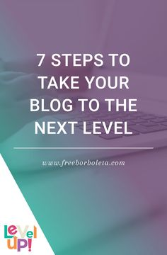 Feeling frustrated with your blog or wondering how to get started? Take your blog to the next level by following these 7 steps!