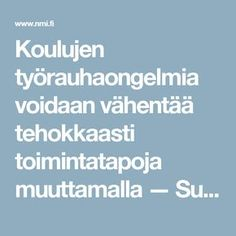 Koulujen työrauhaongelmia voidaan vähentää tehokkaasti toimintatapoja muuttamalla — Suomi Classroom Management, Mindfulness, Teaching, Education, Feelings, School, Kids, Schools, Learning