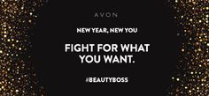 Fight for what you want in 2017. Join me as an #AvonRep as the 1st step to a #NewYearNewYou!