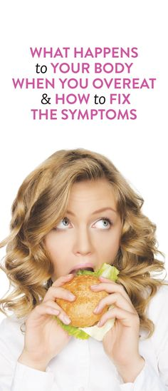 What Happens To Your Body When You Overeat & How To Fix The Symptoms .ambassador
