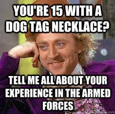 Willy Wonka Meme - You're 15 with a dog tag necklace? Tell me all about your experience in the armed forces.
