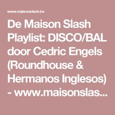 De Maison Slash Playlist: DISCO/BAL door Cedric Engels (Roundhouse & Hermanos Inglesos) - www.maisonslash.be