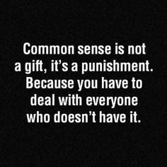 """Common sense. [*Sigh* yes. Though it is actually a gift. """"Gift"""" and """"punishment"""" are not mutually exclusive.]"""
