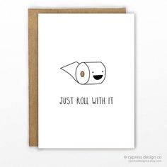 """""""Just Roll With It""""😂 Lol! Encouragement / Sympathy Card Put a smile on their face with this cute little guy! - Blank Inside - size x - Recycled Heavy Card Stock with Recycled Kraft Envelope - Packaged Funny Cards, Cute Cards, Diy Cards, Cute Puns, Funny Puns, Funny Food, Cute Quotes, Funny Quotes, 80s Quotes"""