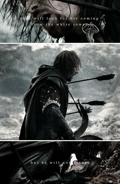 Boromir: they will look  for his coming from the White Tower but he will not return. #lotr