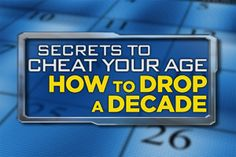 Secrets to Cheat Your Age: How to Drop a Decade! I'm going to try some of these tips.