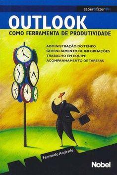 Outlook como ferramenta de produtividade, por Fernando Andrade Administração de informações, gerenciamento do tempo, trabalho em equipe, comunicação eletrônica, planejamento de tarefas e muito mais.
