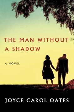 "The Man Without a Shadow by Joyce Carol Oates. ""In 1965, neuroscientist Margot Sharpe meets Elihu Hoopes: the 'man without a shadow,' who will be known, in time, as the most-studied and most famous amnesiac in history."" #literary #fiction"
