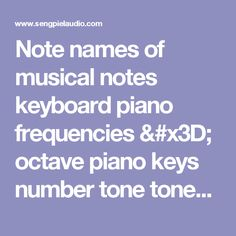 Note names of musical notes keyboard piano frequencies = octave piano keys number tone tones 88 notes frequency names of all keys on a grand piano standard concert pitch tuning German English system MIDI 88 - sengpielaudio Sengpiel Berlin