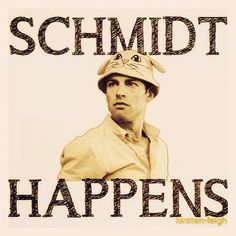 You got some Schmidt on your face.
