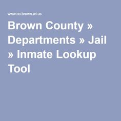 Brown County » Departments » Jail » Inmate Lookup Tool