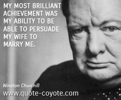 Winston Churchill - My most brilliant achievement was my ability to be able to persuade my wife to marry me. Famous Movie Quotes, Quotes By Famous People, People Quotes, Quotes To Live By, Winston Churchill, Churchill Quotes, Words Quotes, Life Quotes, Sayings