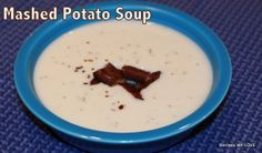 Mashed Potato Soup -- have leftover mashed potatoes, use them to make soup the next day.