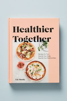 Healthier Together, is a great cookbook of recipes for two by Liz Moody. Clean Eating Snacks, Healthy Eating, Gourmet Recipes, Healthy Recipes, Healthy Foods, Healthy Breakfasts, Cooking Recipes, Diet Foods, Yummy Recipes