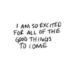 I am so excited for all of the good things to come.