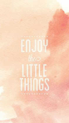 Enjoy the little things phone  wallpaper