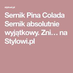 Sernik Pina Colada Sernik absolutnie wyjątkowy. Zni… na Stylowi.pl Pina Colada