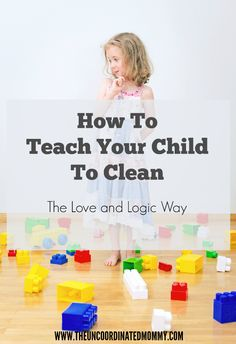 How To Teach Your Child To Clean The Love and Logic Way