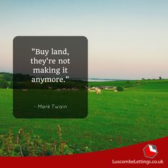 """""""Buy land, they're not making it anymore. """" - Mark Twain #PropertyInspiration"""