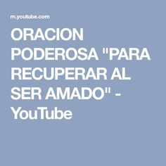 """ORACION PODEROSA """"PARA RECUPERAR AL SER AMADO"""" - YouTube Wicca, Youtube, To Be Loved, Powerful Prayers, Antigua, Wiccan, Youtubers, Youtube Movies"""