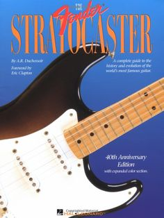 The Fender Stratocaster by A. Duchossoir:  Foreword by Eric Clapton.