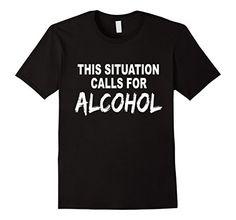 Mens This Situation Calls For Alcohol T-Shirt 2XL Black F... https://www.amazon.com/dp/B072FHRFWL/ref=cm_sw_r_pi_dp_x_MIfhzbJ4WBY2Y