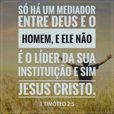 """""""Porque há um só Deus, e um só Mediador entre Deus e os homens, Cristo Jesus, homem,""""1 TIMÓTEO 2:5  #UmSoDeus #UmSoMediador #EntreDeusEOsHomens #CristoJesus https://www.bibliaga.com/index.php/testamentos/novo-testamento-livros/1146-i-timoteo/i-timoteo-2/29818-1-Timoteo-2-5"""