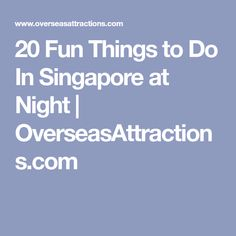 20 Fun Things to Do In Singapore at Night | OverseasAttractions.com Singapore, Bali, Stuff To Do, Things To Do, Night, Things To Make, Todo List