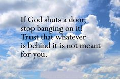 If god shuts the door.., just trust that behind that door it wasnt meant for you , uplifting quotes, uplifting quotes about life, inspirational spiritual posts,Famous Bible Verses, Encouragement Bible Verses, jesus christ bible verses , daily inspirational quotes with images,  bible verses for inspiration, Leadership Bible Verses,