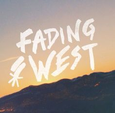FADING WEST WITH YOU