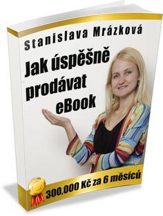 Ako napísať e-book a zarobiť na jeho predaji skoro 30 000 e za 18 mesiacov?  Stanislava Mrázková sa za posledné roky stala expertkou na tvorbu a predaj e-bookov, ako aj na online marketing, vďaka ktorým ich šíri a dokáže predať.    Jej 2 e-booky: Jak napsat eBook a Jak úspěšně prodávat eBook jej za posledný rok a pol zarobili skoro 30 000 e.  E-book, Jak úspěšně prodávat ebook, však za necelé 2 dni stiahne z predaja, ale rozhodla sa ho ešte poskytnúť za zvýhodnenú cenu 890 kč + 3 bonusy.