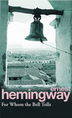 1940 - For Whom the Bell Tolls by Ernest Hemmingway - The brutality of Civil war is nowhere better expressed