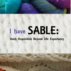 If you're a hardcore knitting, chances are you've also been diagnosed with SABLE: stash acquisition beyond life expectancy.