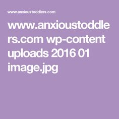 www.anxioustoddlers.com wp-content uploads 2016 01 image.jpg