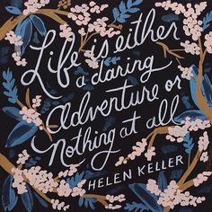 """1,878 Likes, 7 Comments - Rifle Paper Co. (@riflepaperco) on Instagram: """"""""Life is either a daring adventure or nothing at all."""" — Hellen Keller"""""""