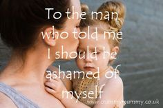 To the man who told me I should be ashamed of myself