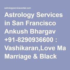 Astrology Services in San Francisco Ankush Bhargav +91-8290936600 : Vashikaran,Love Marriage & Black Magic Specialist