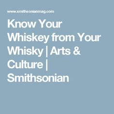 Know Your Whiskey from Your Whisky   Arts & Culture   Smithsonian