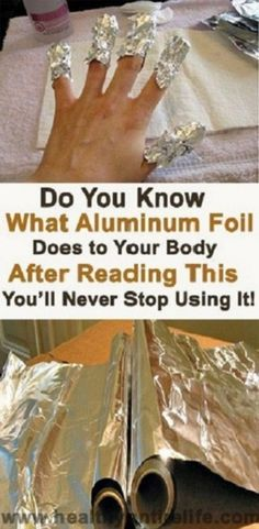 Do You Know What Aluminum Foil Does To Your Body After Reading This You'll Never Stop Using It! #DoYouKnowWhatAluminumFoilDoesToYourBodyAfterReadingThisYou'llNeverStopUsingIt!