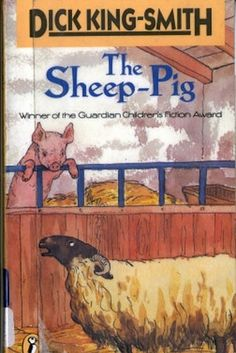Babe, based on The Sheep-Pig by Dick King-Smith,1983.  The British writer won the 1984 Guardian Children's Fiction Prize (a literary award presented by The Guardian) for the novel.