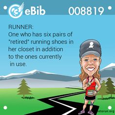 "RUNNER:   One who has six pairs of   ""retired"" running shoes in   her closet in addition  to the ones currently   in use."