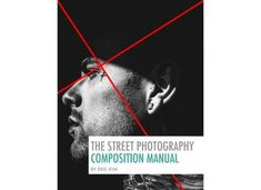 The street photography composition manual