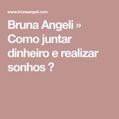 Bruna Angeli » Como juntar dinheiro e realizar sonhos ♥